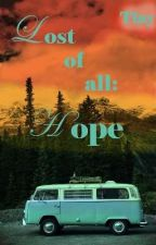 ✔Lost of All: Hope by Tiny_Mountain