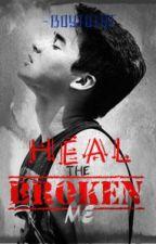HEAL THE BROKEN ME (BOYXBOY) by BOYTotot
