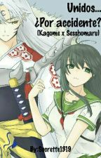 Unidos.... ¿por accidente?(Kagome x Sesshomaru) by Sucrette1319