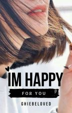 I'M HAPPY FOR YOU by GHIEbeloved
