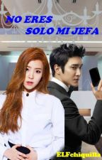 No eres Solo mi Jefa   Siwon Y ___ + 18 by elfchiquilla