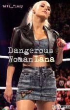 Dangerous Woman || Lana by Tati_Flazy