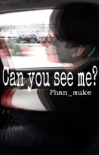 Can you see me? - phan by phan_muke