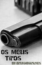 Os Meus Tiros  by BrutalDarknes
