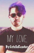 My Love (Yandere! Markiplier X Reader) by EstelleReader