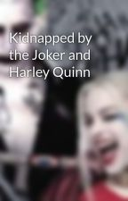 Kidnapped by the Joker and Harley Quinn by jemmaz12345