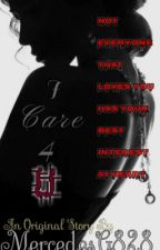 I Care 4 U {Editing} [Status: Completed] by MercedesG828