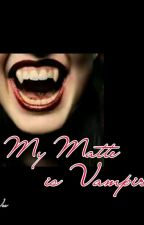 My Matte Is Vampire? by asam_maniss