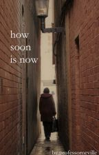 HOW SOON IS NOW? | H.P.  by releasethebees