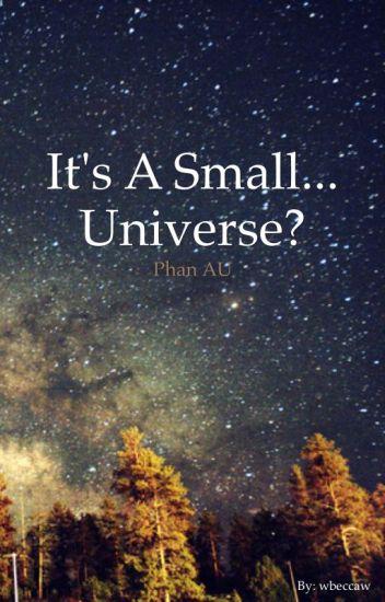 It's a Small... Universe?    (Phan AU)
