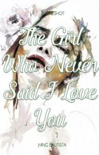 The Girl Who Never Said I Love You by JhingBautista