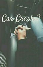 Car Crash pt 2  by MckennaMolby