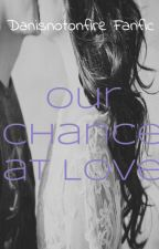 Our Chance at Love - Danisnotonfire x Reader Fanfic by booklover060598