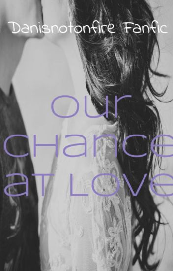 Our Chance at Love - Danisnotonfire x Reader Fanfic