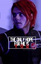 The Only Hope For Me Is You  by booksaarelifee