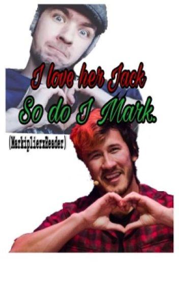 I love her Jack,so do I Mark (markiplierxreader)