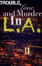 Trouble , love and Murder in LA (Book 1) by alexisfunnye