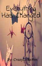 Everything Has Changed (Short Story) (Completed) by CrazyLittlePen