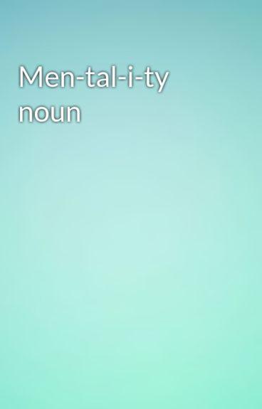 Men-tal-i-ty  noun