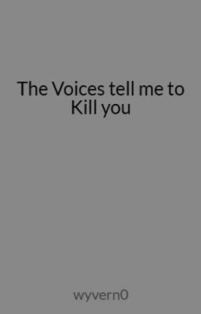 The Voices Tell Me to Kill You by wyvern0