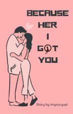Because Her I Got You [Chanbaek] by salmazzey