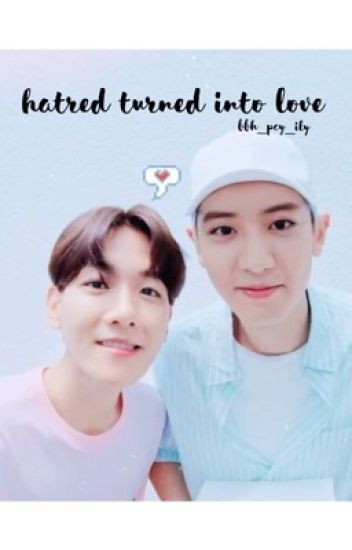 hatred turned into love // chanbaek