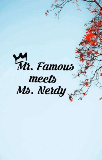 Mr.Famous Meets Ms.Nerdy