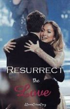 Resurrect the Love by jlovercelinacruz