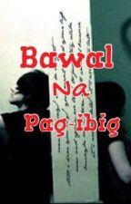 Bawal na pag-ibig by Cutiie_mhae25