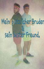 Mein plötzlicher Bruder und sein bester Freund ❤ by denise2030