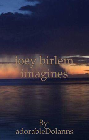 Joey Birlem Imagines ❁ by itsaaliyahbirlem
