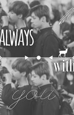 Always with you... || »Vkook« by Jackson-Tuan