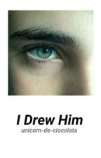 I Drew Him (✔) by orfic-