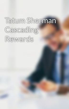 Tatum Sherman Cascading Rewards by tatumsherman
