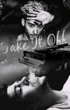 Take It Of /Zayn.M/ by -ZaynGirl