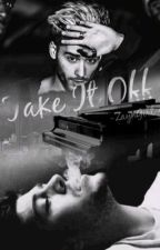 Take It Of /Zayn.M/ by -ZaynGirl