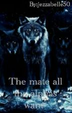 The Mate All The Alphas Want by jezzabelle50