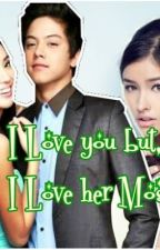 I Love you but, I Love her Most (KathNiel) by heyyyybabe