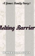 Melting Barriers (GOMEZ SERIES BOOK 1)theo sebbastian gomez by PepperDallaCosta