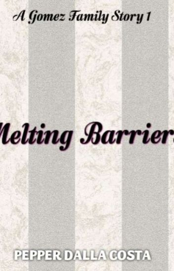 Melting Barriers (GOMEZ SERIES BOOK 1)theo sebbastian gomez