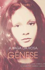 Gênese - A Saga da Rosa (Temporada I) by FireboltVioleta