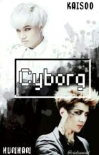 Cyborg~ 사이보그 》Kaisoo| Hunhan《 by cielsworld