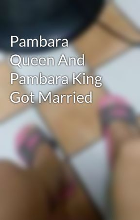 Pambara Queen And Pambara King Got Married by HannahTan14