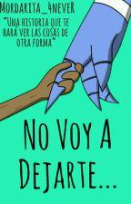 No Voy a Dejarte...  by Mordarita_4Never