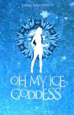 Oh My Ice Goddess (Erityian Tribes, #3) by purpleyhan