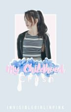 My Childhood Crush (COMPLETED) by invisiblegirlinpink