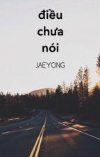 [JAEYONG] Điều Chưa Nói by wonmars