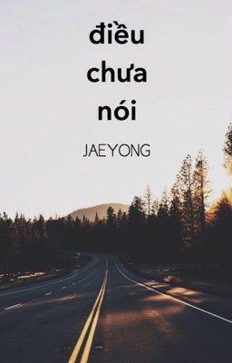[JAEYONG] Điều Chưa Nói