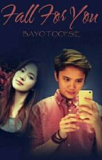 FALL FOR YOU ( KAYE CAL) #Wattys2016  by bayo_toopsie