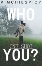Who You? [ One-Shot ] by KIMchieSpicy
